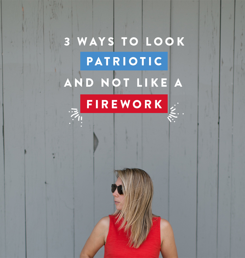 3 ways to Look Patriotic and not like a Firework  |  The Fresh Exchange
