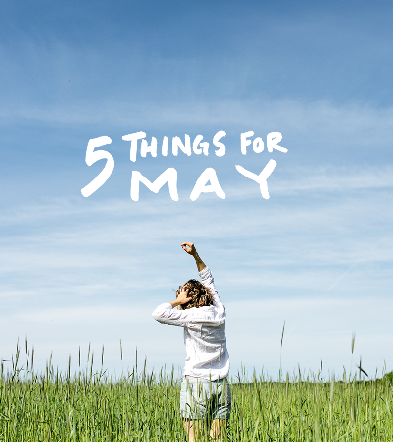 5 Things for May