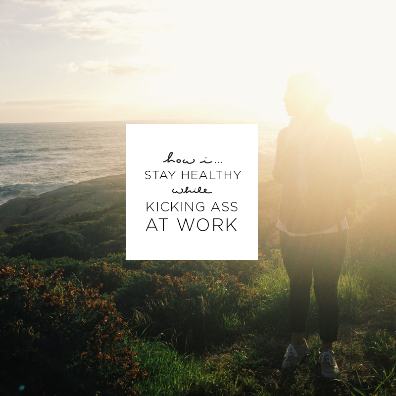 5 Ways to Stay Healthy while Kicking Ass at Work  |  The Fresh Exchange