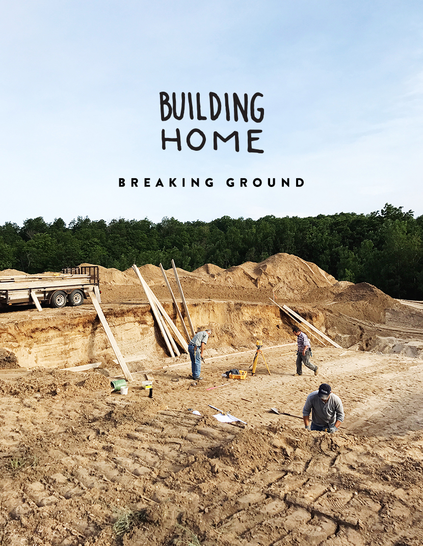 Building Home: Breaking Ground. Read more about our home building experience on The Fresh Exchange.