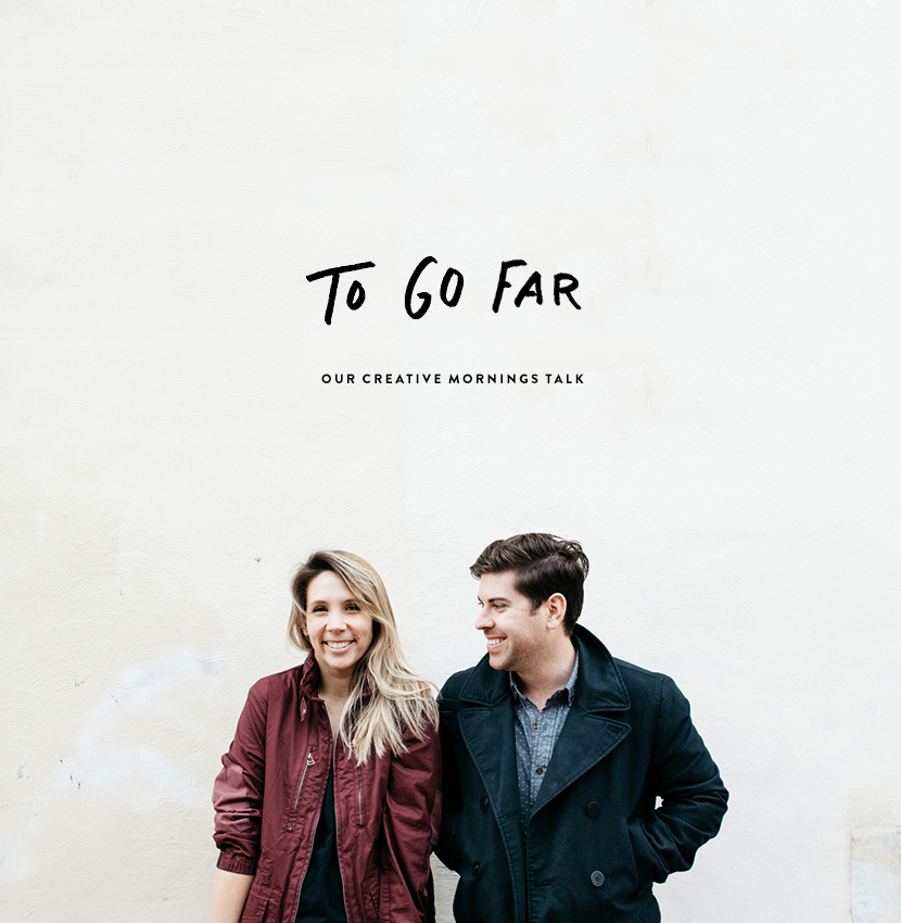 To Go Far - Creative Mornings talk  |  The Fresh Exchange