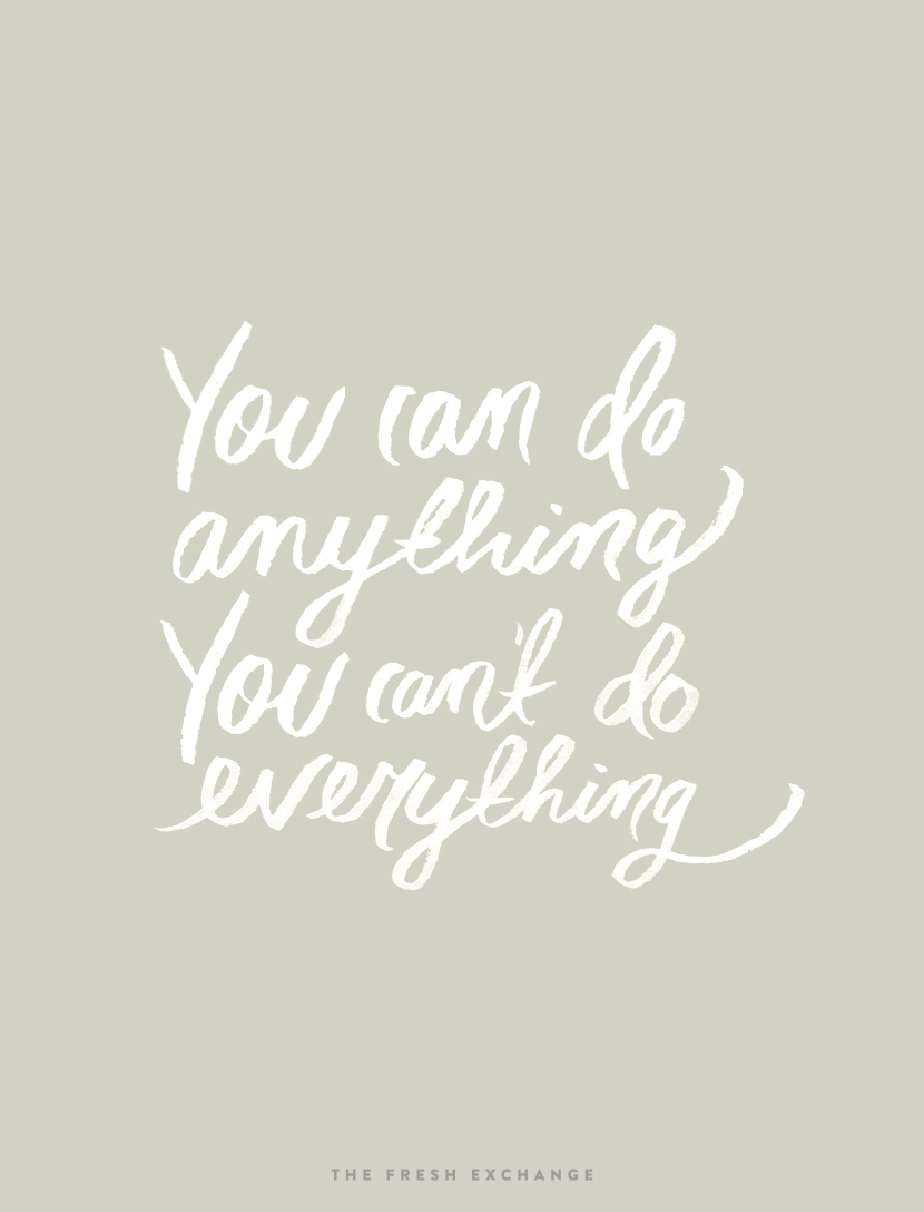 Monday Words: You Can Anything, but you cannot do everything. More on The Fresh Exchange.