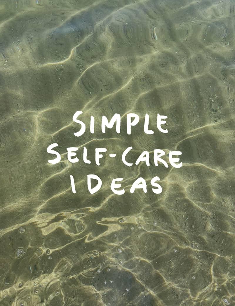 Simple Self-Care Ideas to Make self-care really easy.