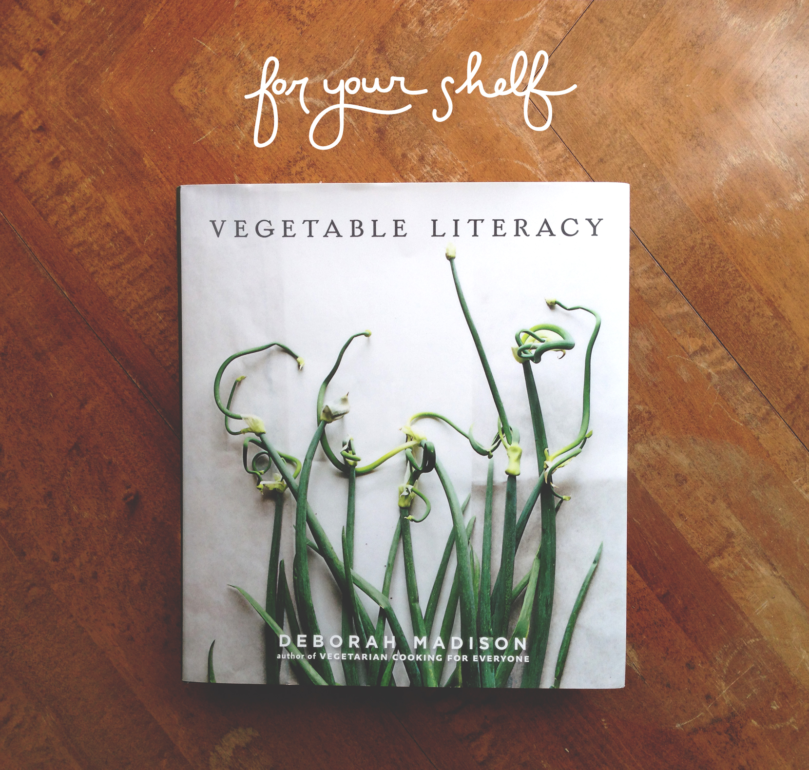 For your Shelf: Vegetable Literacy by Deborah Madison  |  The Fresh Exchange